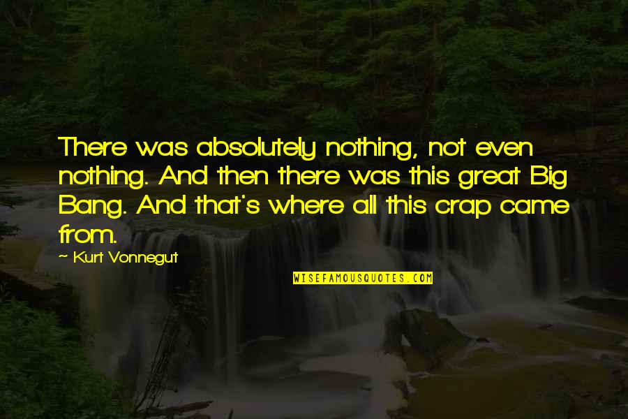 Big Bang G-dragon Quotes By Kurt Vonnegut: There was absolutely nothing, not even nothing. And