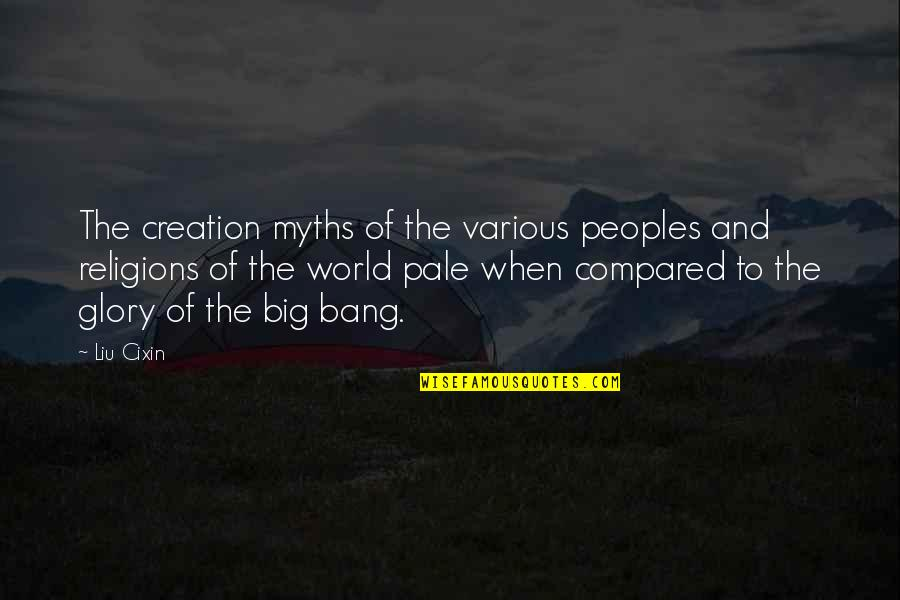 Big Bang G-dragon Quotes By Liu Cixin: The creation myths of the various peoples and
