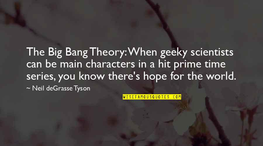 Big Bang G-dragon Quotes By Neil DeGrasse Tyson: The Big Bang Theory: When geeky scientists can