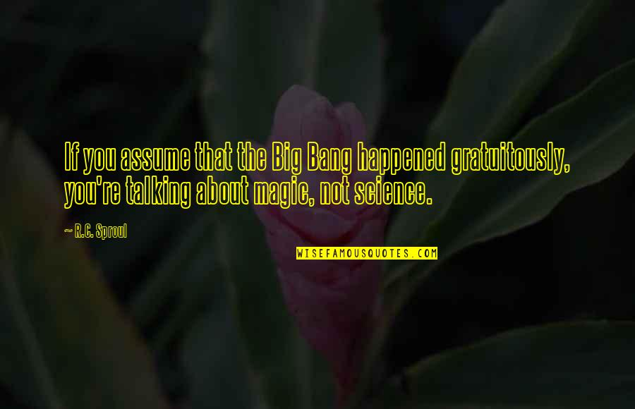 Big Bang G-dragon Quotes By R.C. Sproul: If you assume that the Big Bang happened
