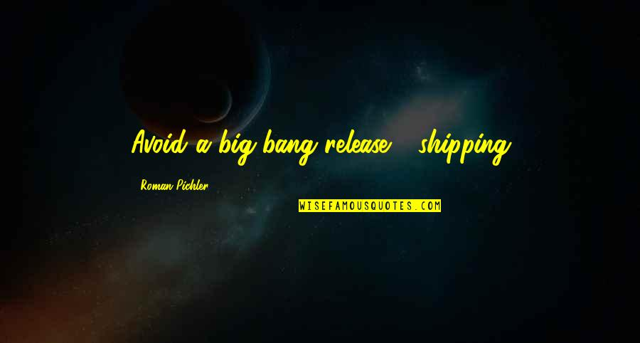 Big Bang G-dragon Quotes By Roman Pichler: Avoid a big-bang release - shipping