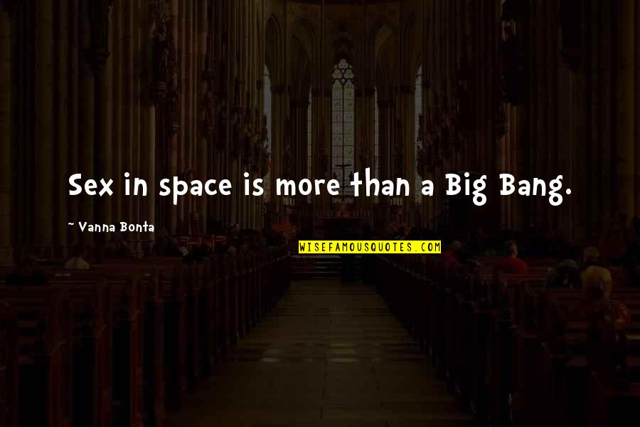 Big Bang G-dragon Quotes By Vanna Bonta: Sex in space is more than a Big
