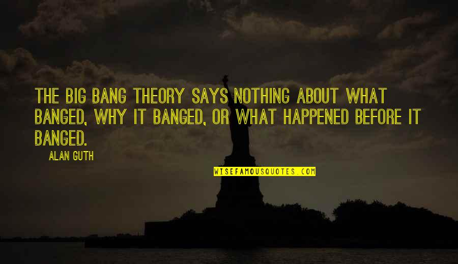 Big Bang Quotes By Alan Guth: The Big Bang theory says nothing about what