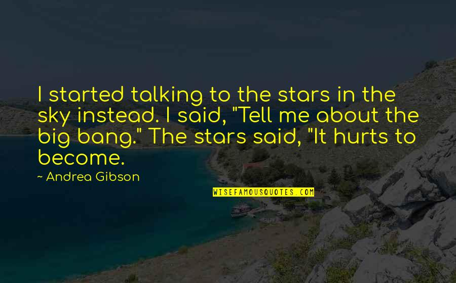 Big Bang Quotes By Andrea Gibson: I started talking to the stars in the
