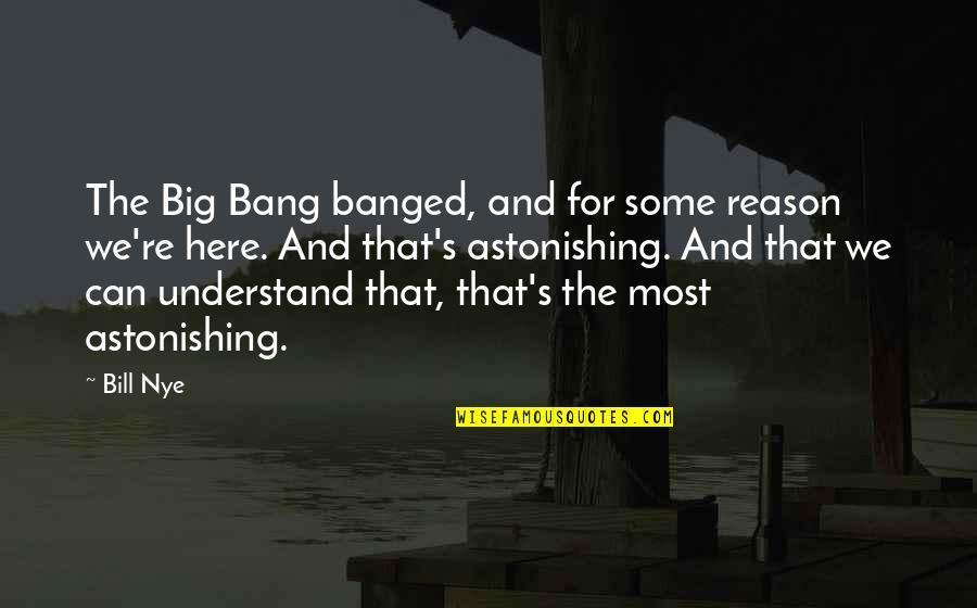 Big Bang Quotes By Bill Nye: The Big Bang banged, and for some reason