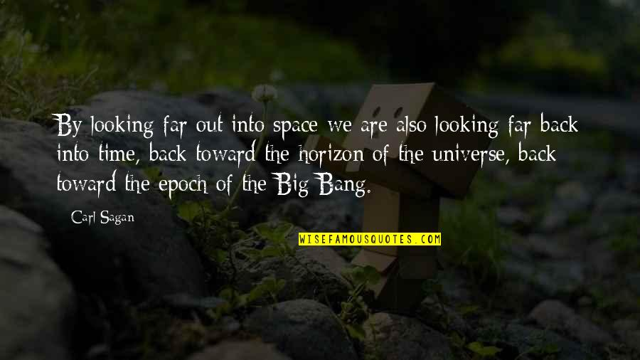 Big Bang Quotes By Carl Sagan: By looking far out into space we are