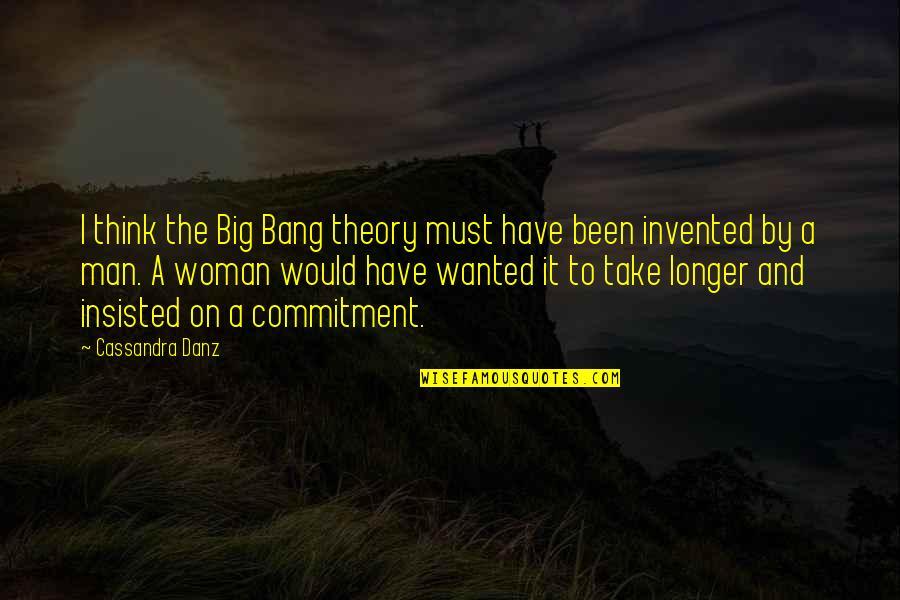 Big Bang Quotes By Cassandra Danz: I think the Big Bang theory must have