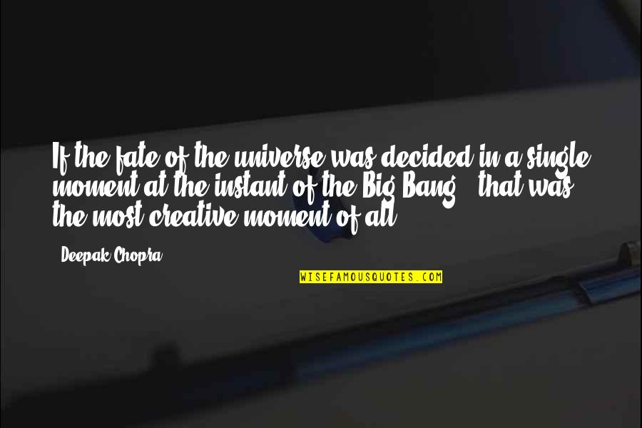 Big Bang Quotes By Deepak Chopra: If the fate of the universe was decided