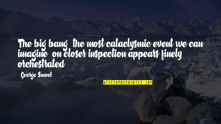 Big Bang Quotes By George Smoot: The big bang, the most cataclysmic event we