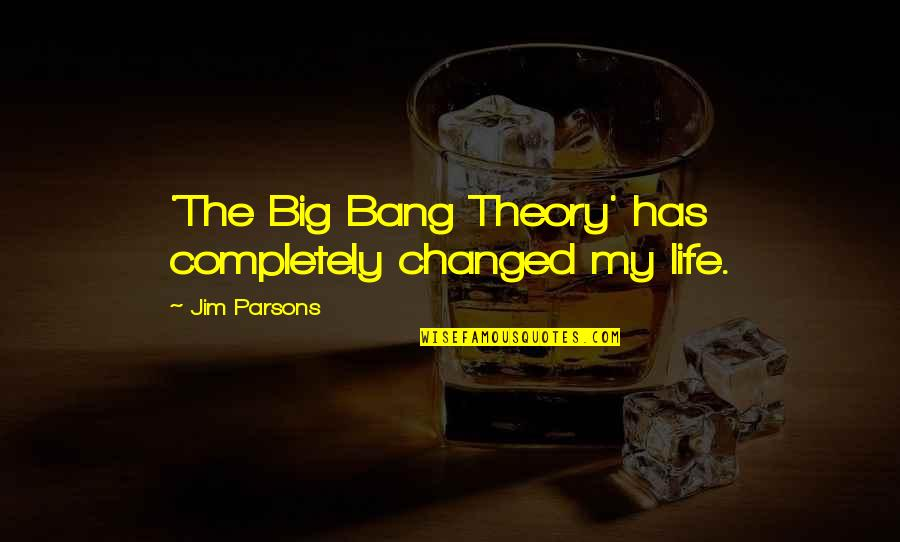 Big Bang Quotes By Jim Parsons: 'The Big Bang Theory' has completely changed my
