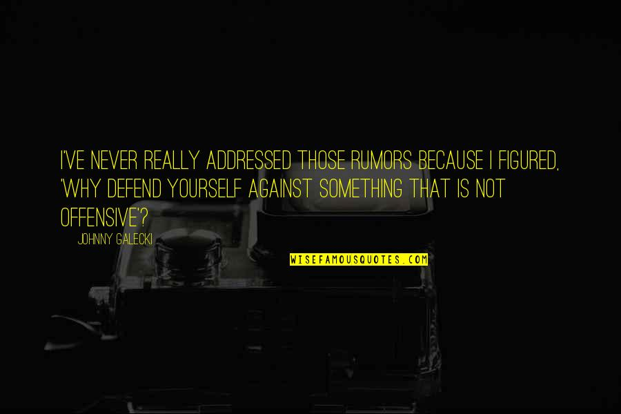 Big Bang Quotes By Johnny Galecki: I've never really addressed those rumors because I