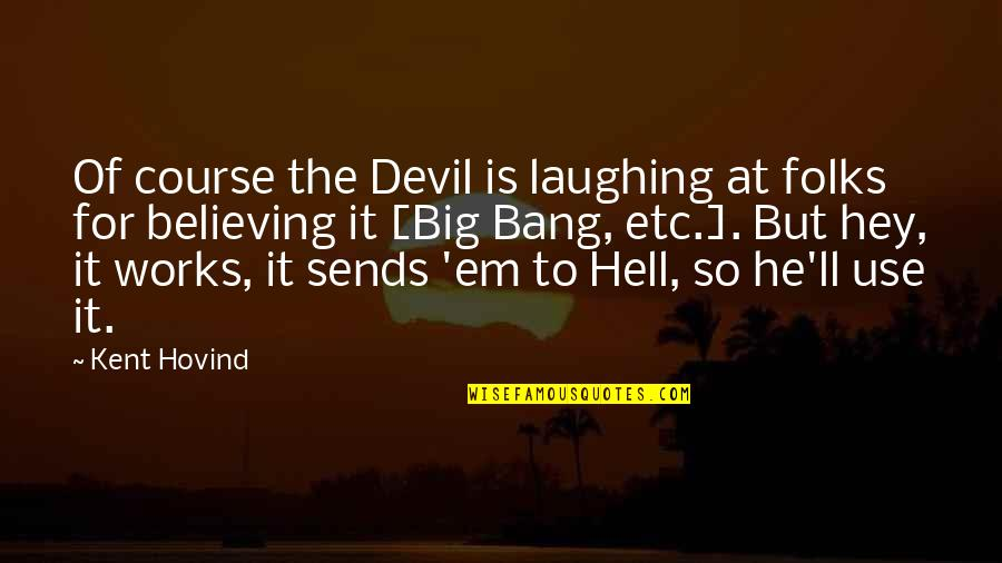 Big Bang Quotes By Kent Hovind: Of course the Devil is laughing at folks