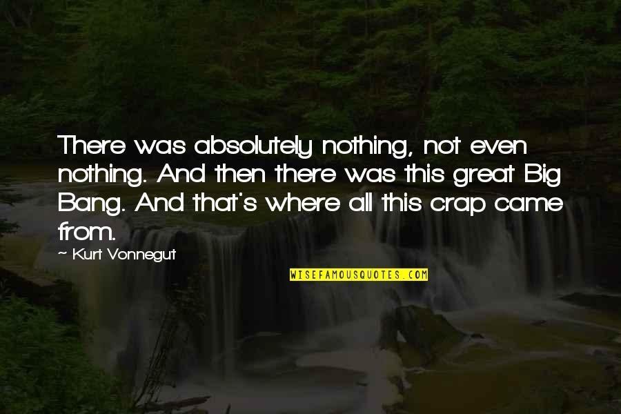 Big Bang Quotes By Kurt Vonnegut: There was absolutely nothing, not even nothing. And