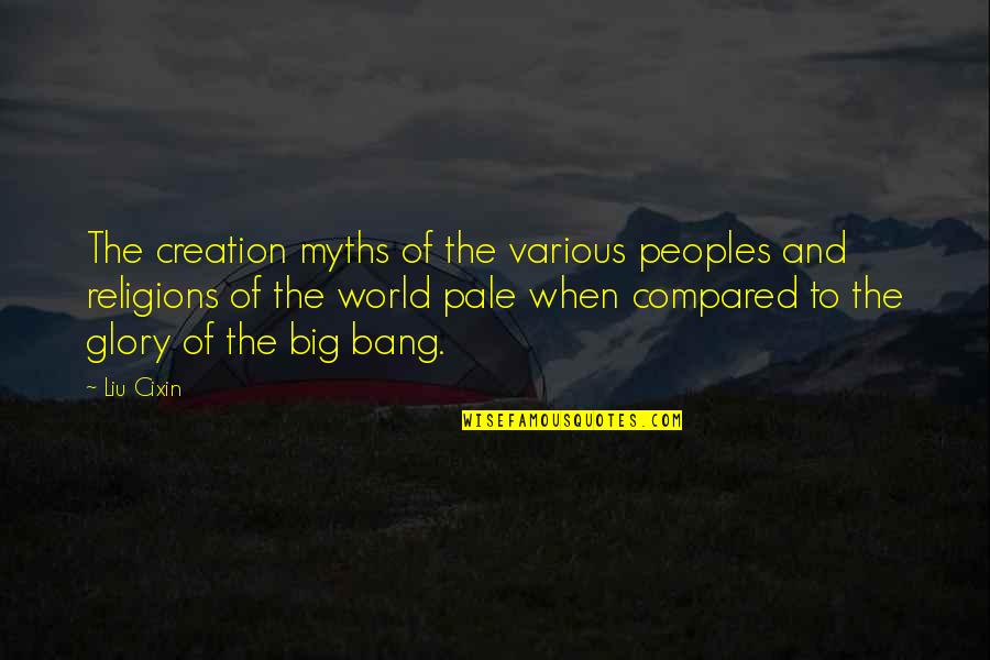 Big Bang Quotes By Liu Cixin: The creation myths of the various peoples and