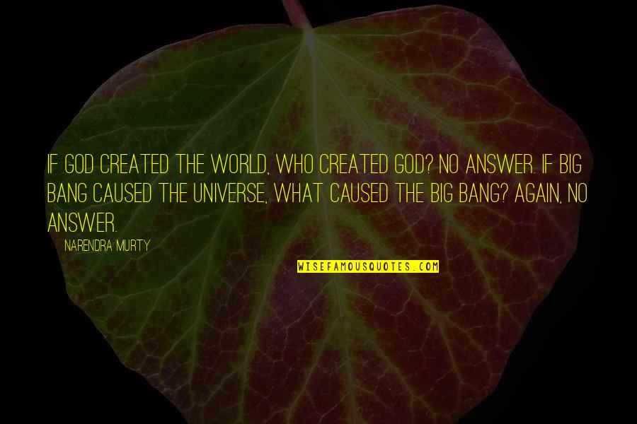 Big Bang Quotes By NARENDRA MURTY: If God created the world, who created God?