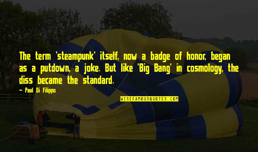 Big Bang Quotes By Paul Di Filippo: The term 'steampunk' itself, now a badge of