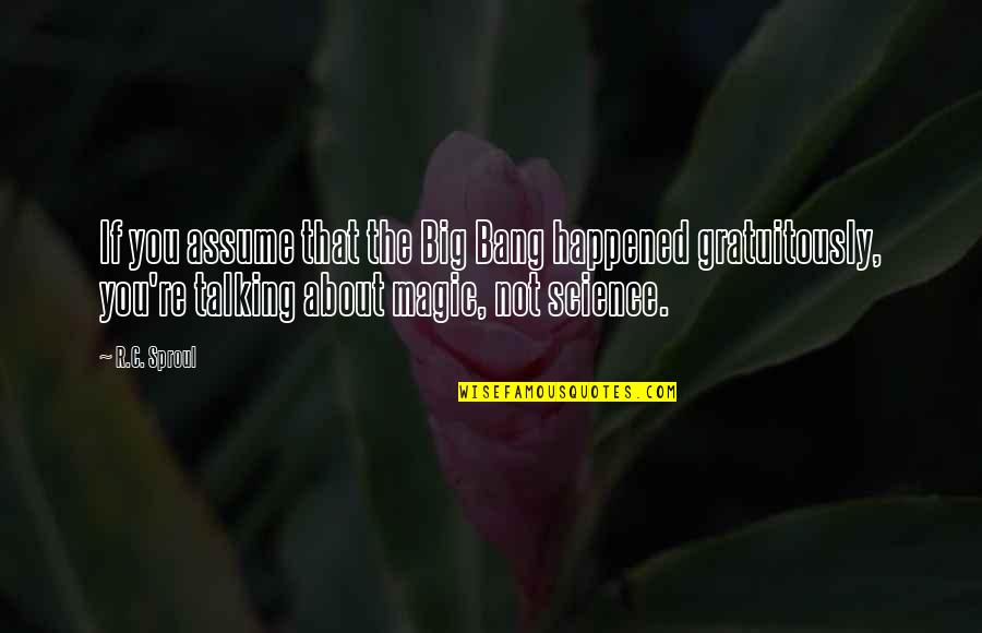 Big Bang Quotes By R.C. Sproul: If you assume that the Big Bang happened