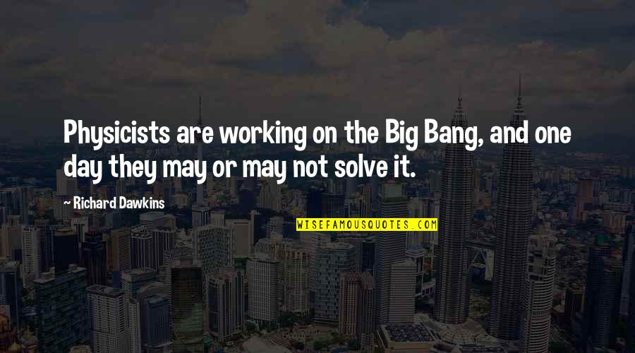 Big Bang Quotes By Richard Dawkins: Physicists are working on the Big Bang, and