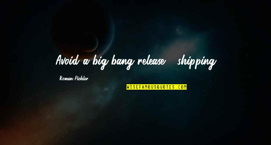 Big Bang Quotes By Roman Pichler: Avoid a big-bang release - shipping