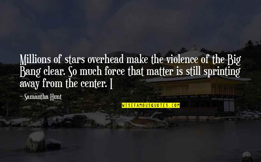 Big Bang Quotes By Samantha Hunt: Millions of stars overhead make the violence of