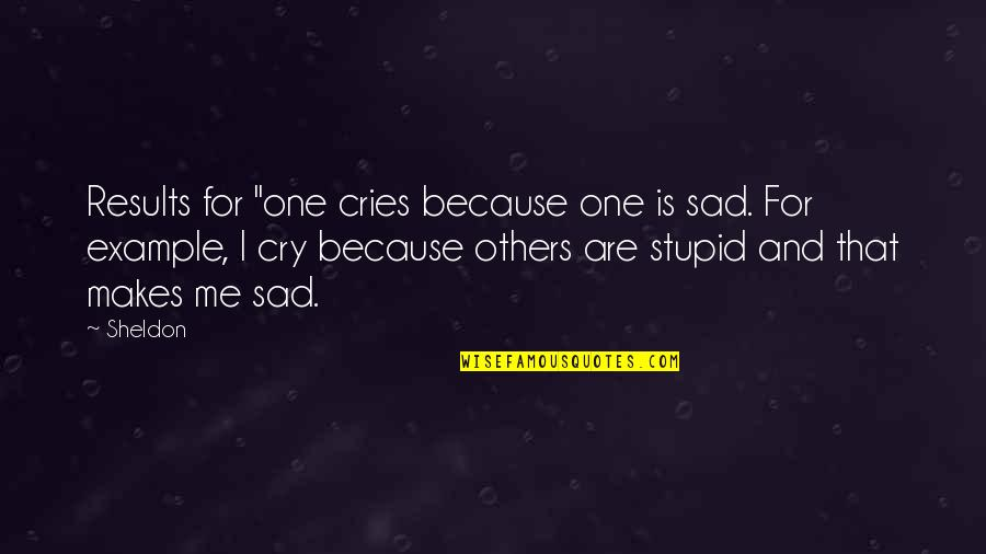 """Big Bang Quotes By Sheldon: Results for """"one cries because one is sad."""