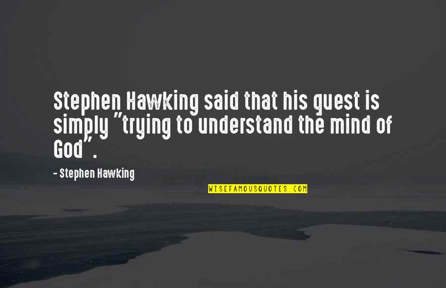 Big Bang Quotes By Stephen Hawking: Stephen Hawking said that his quest is simply