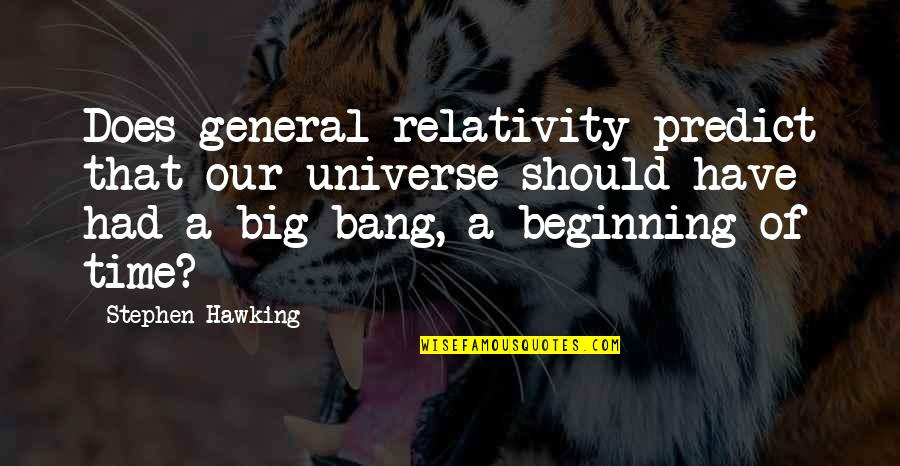 Big Bang Quotes By Stephen Hawking: Does general relativity predict that our universe should