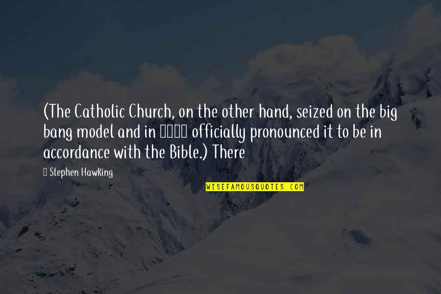Big Bang Quotes By Stephen Hawking: (The Catholic Church, on the other hand, seized