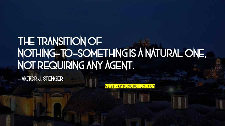 Big Bang Quotes By Victor J. Stenger: The transition of nothing-to-something is a natural one,