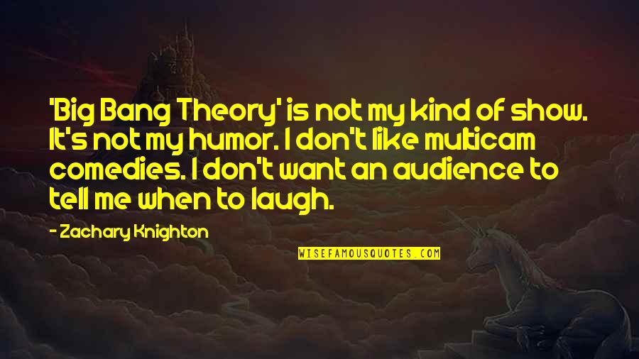 Big Bang Quotes By Zachary Knighton: 'Big Bang Theory' is not my kind of