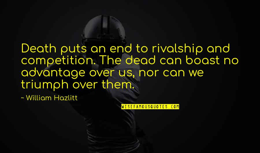 Big Bang Theory Physics Bowl Quotes By William Hazlitt: Death puts an end to rivalship and competition.