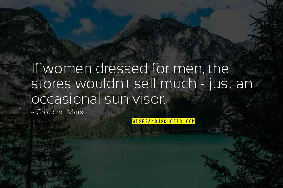 Big Bang Theory The Extract Obliteration Quotes By Groucho Marx: If women dressed for men, the stores wouldn't