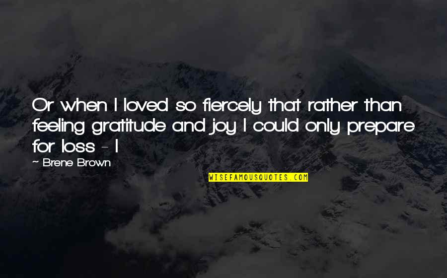 Big Bird Inspirational Quotes By Brene Brown: Or when I loved so fiercely that rather