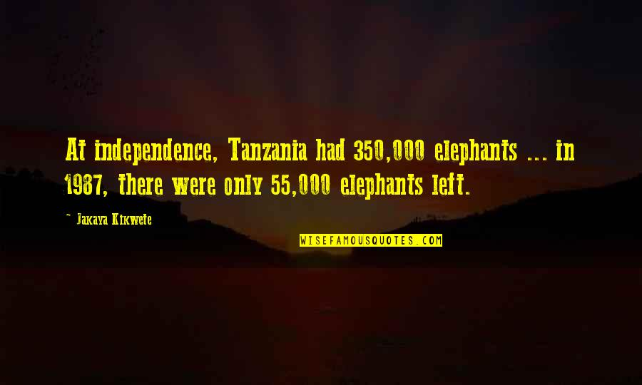 Big Bird Inspirational Quotes By Jakaya Kikwete: At independence, Tanzania had 350,000 elephants ... in