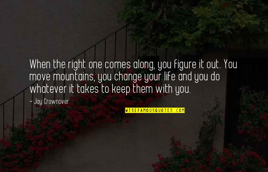 Big Bird Inspirational Quotes By Jay Crownover: When the right one comes along, you figure