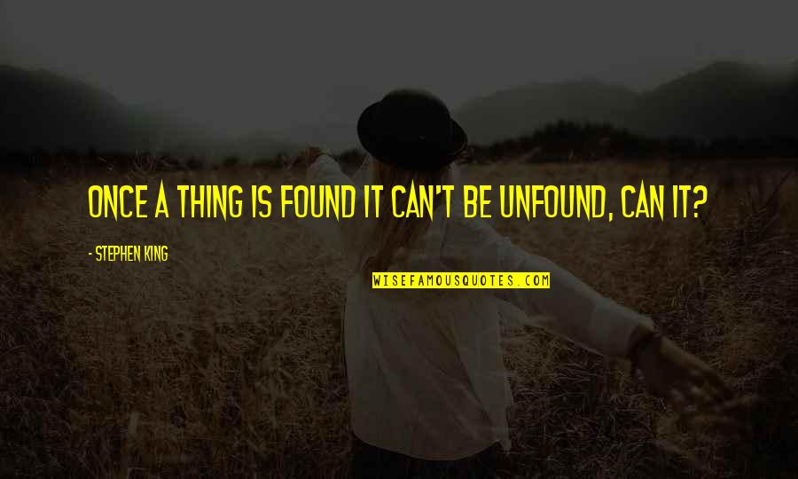 Big Bird Inspirational Quotes By Stephen King: once a thing is found it can't be