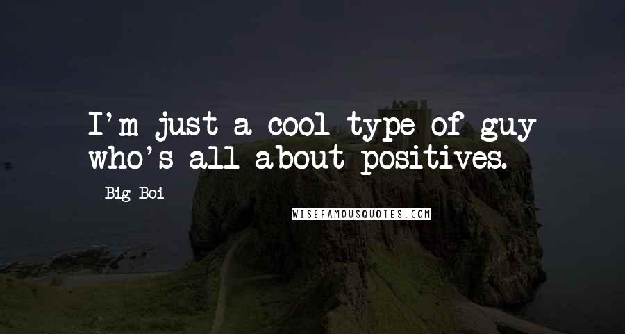 Big Boi quotes: I'm just a cool type of guy who's all about positives.