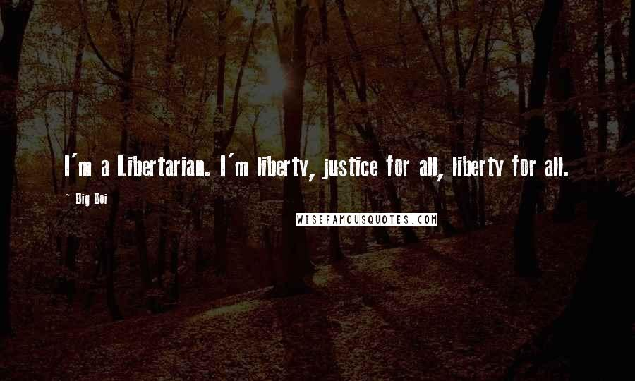Big Boi quotes: I'm a Libertarian. I'm liberty, justice for all, liberty for all.