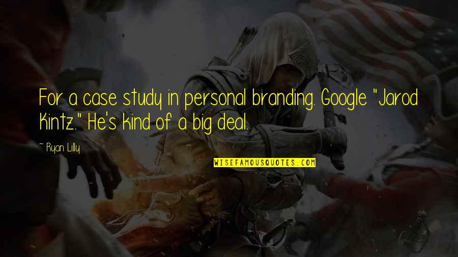 Big Brands Quotes By Ryan Lilly: For a case study in personal branding. Google