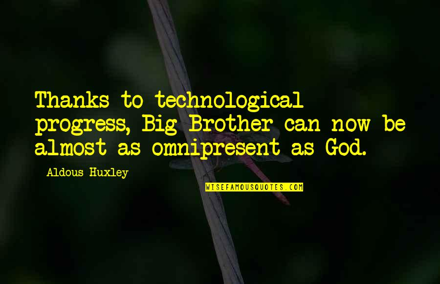 Big Brother Quotes By Aldous Huxley: Thanks to technological progress, Big Brother can now