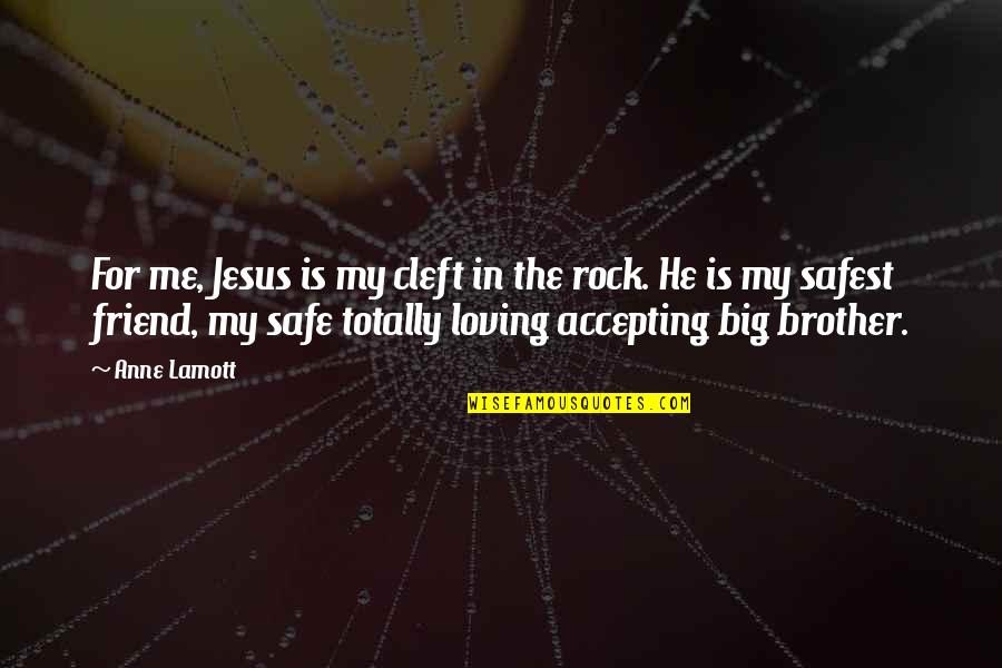 Big Brother Quotes By Anne Lamott: For me, Jesus is my cleft in the
