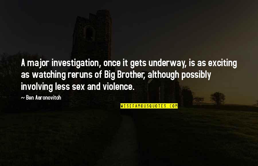 Big Brother Quotes By Ben Aaronovitch: A major investigation, once it gets underway, is