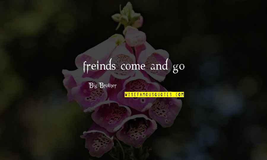 Big Brother Quotes By Big Brother: freinds come and go
