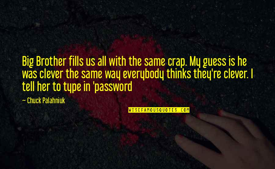 Big Brother Quotes By Chuck Palahniuk: Big Brother fills us all with the same