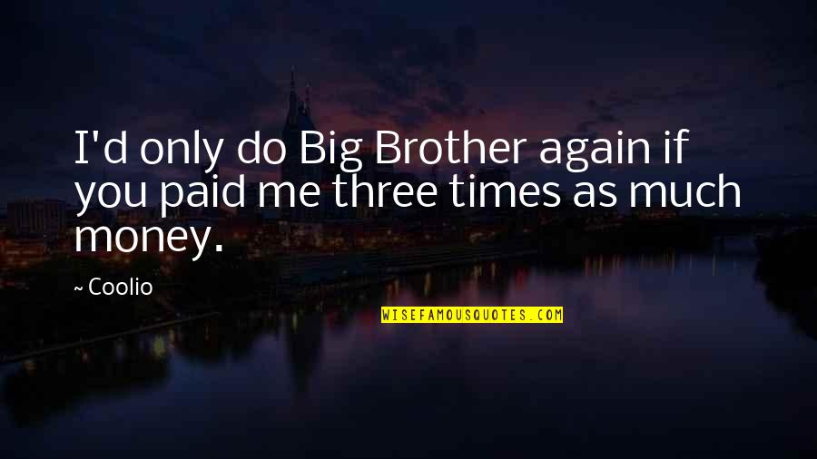 Big Brother Quotes By Coolio: I'd only do Big Brother again if you