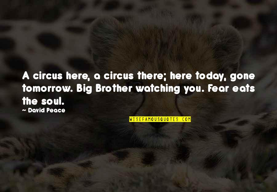 Big Brother Quotes By David Peace: A circus here, a circus there; here today,