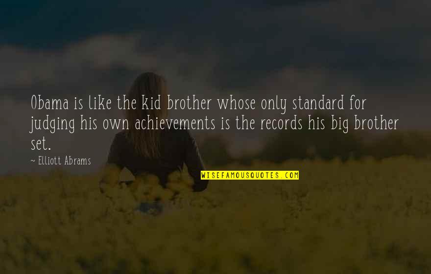 Big Brother Quotes By Elliott Abrams: Obama is like the kid brother whose only