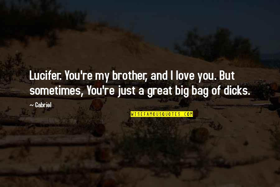 Big Brother Quotes By Gabriel: Lucifer. You're my brother, and I love you.