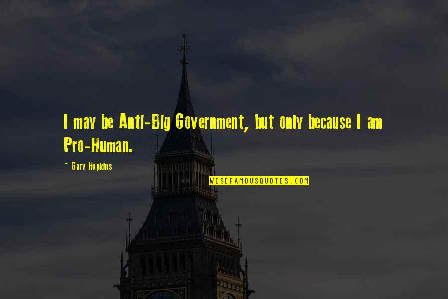 Big Brother Quotes By Gary Hopkins: I may be Anti-Big Government, but only because