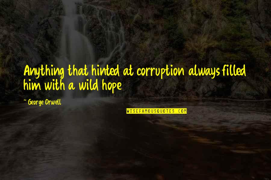 Big Brother Quotes By George Orwell: Anything that hinted at corruption always filled him